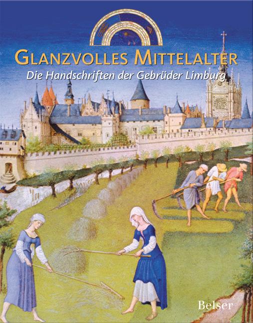 Glanzvolles Mittelalter. Die Handschriften der Gebrüder Limburg - Rob Dückers