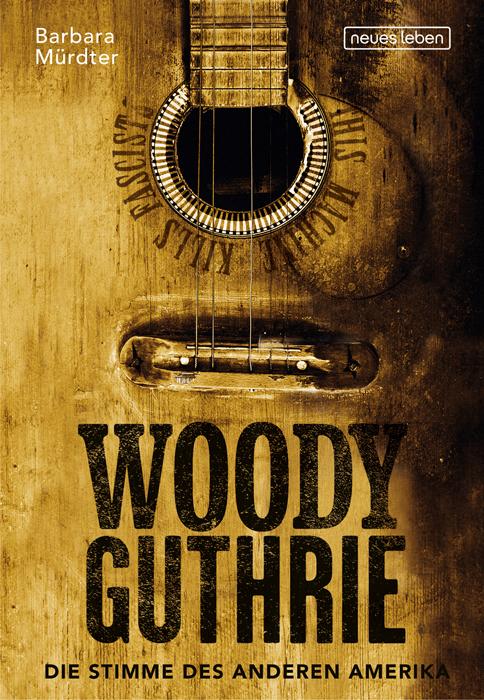 Woody Guthrie Die Stimme des anderen Amerika - Barbara Mürdter
