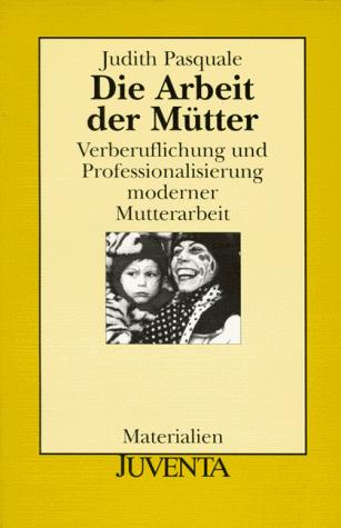 Die Arbeit der Mütter - Judith Pasquale