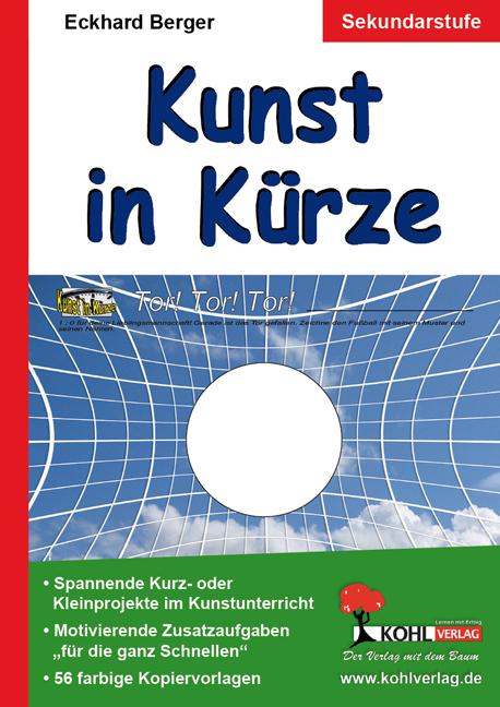 Kunst in Kürze: Spannende Kurz- und Kleinprojekte im Kunstunterricht - Eckhard Berger