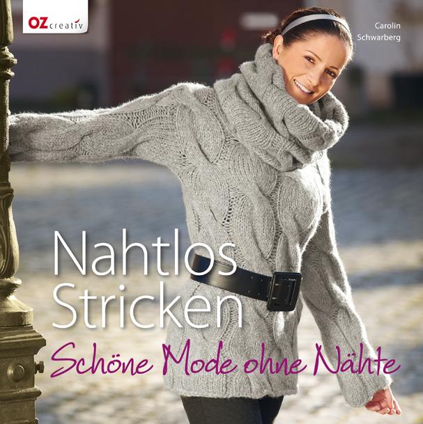 Nahtlos Stricken: Schöne Mode ohne Nähte - Caro...