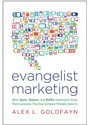 Evangelist Marketing: What Apple, Amazon, and Netflix Understand about Their Customers (That Your Company Probably Doesn't) - Alex L. Goldfayn