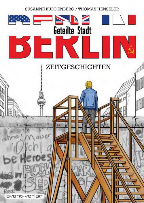 Berlin - Geteilte Stadt: Zeitgeschichten - Thomas Henseler