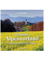 Herrliches Alpenvorland: Paradies im Süden Deutschlands - Bernd Römmelt [Gebundene Ausgabe, 1. Auflage 2010]