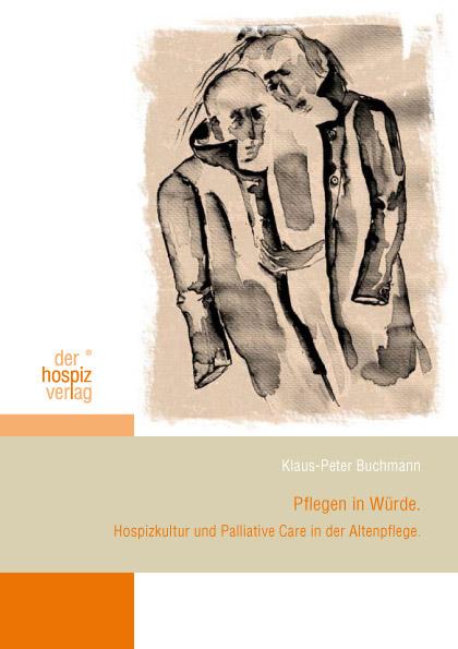 Pflegen in Würde: Hospizkultur und Palliativ Care in der Altenpflege - Klaus-Peter Buchmann