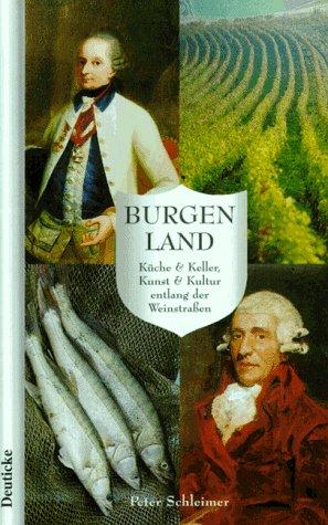 Burgenland. Küche und Keller, Kunst und Kultur ...