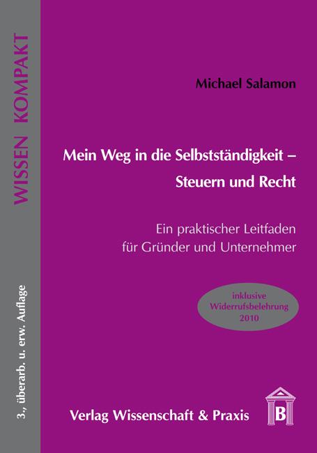 Mein Weg in die Selbstständigkeit - Steuern und Recht: Ein praktische Leitfaden für Gründer und Unternehmer. inklusive Widerrufsbelehrung ab 11. Juni 2010 - Michael Salamon