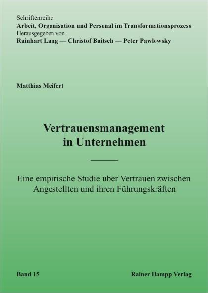 Vertrauensmanagement in Unternehmen: Eine empirische Studie über Vertrauen zwischen Angestellten und ihren Führungskräften - Matthias Meifert