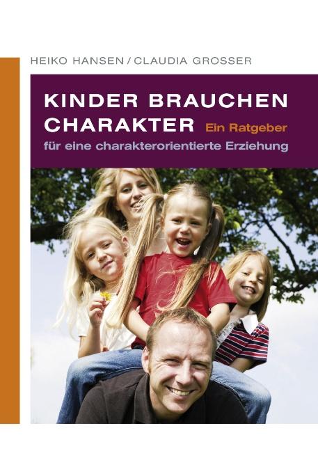 Kinder brauchen Charakter: Ein Ratgeber für eine charakterorientierte Erziehung - Heiko Hansen