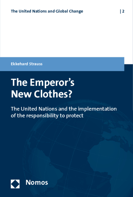 The Emperor´s New Clothes?: The United Nations and the implementation of the responsibility to protect (United Nations and Global Change) - Ekkehard Strauss