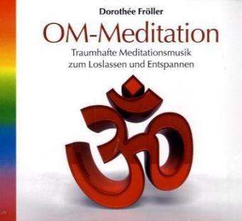Dorothée Fröller - OM-Meditation: Spezielle Entspannungsmusik zum Loslassen und Wohlfühlen