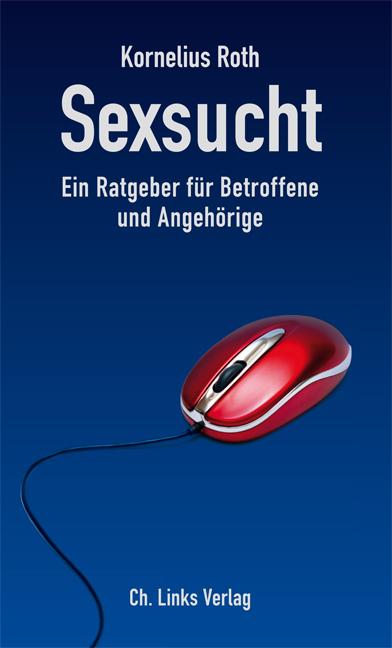 Sexsucht Ein Ratgeber für Betroffene und Angehö...
