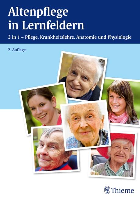 Altenpflege in Lernfeldern: 3 in 1 - Pflege, Krankheitslehre, Anatomie und Physiologie - Hans-Udo Zenneck