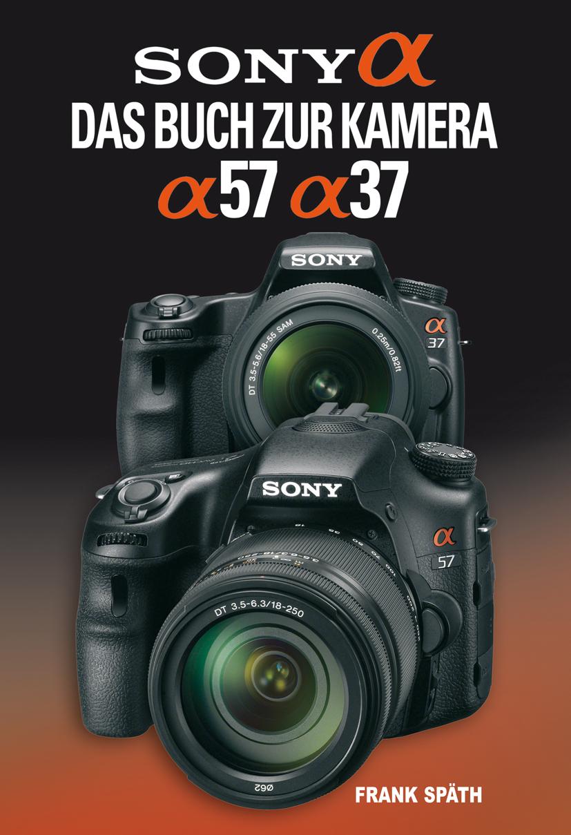 Sony Alpha 57 / Alpha 37: Das Buch zur Kamera - Frank Späth