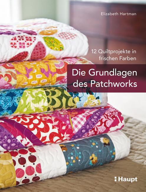 Die Grundlagen des Patchworks: 12 Quiltprojekte in frischen Farben - Elizabeth Hartman