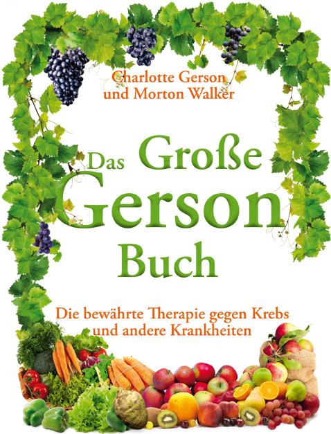 Das Große Gerson Buch: Die bewährte Therapie gegen Krebs und andere Krankheiten - Charlotte Gerson