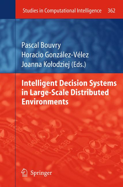 Studies in Computational Intelligence: Intelligent Decision Systems in Large-Scale Distributed Environments - Pascal Bouvry [Hardcover]