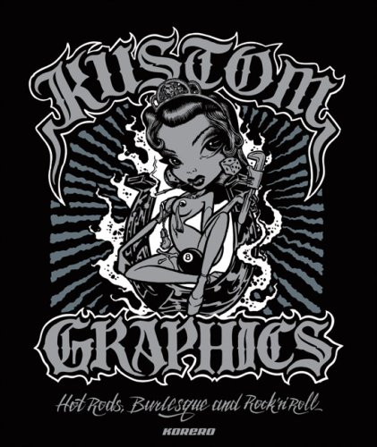 Kustom Graphics: Hot Rods, Burlesque and Rock ´...
