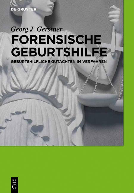 Forensische Geburtshilfe: Geburtshilfliche Gutachten im Verfahren - Georg J. Gerstner [Gebundene Ausgabe]
