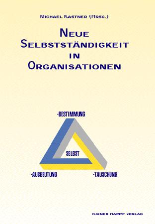 Neue Selbstständigkeit in Organisationen: Selbstbestimmung, Selbsttäuschung, Selbstausbeutung?