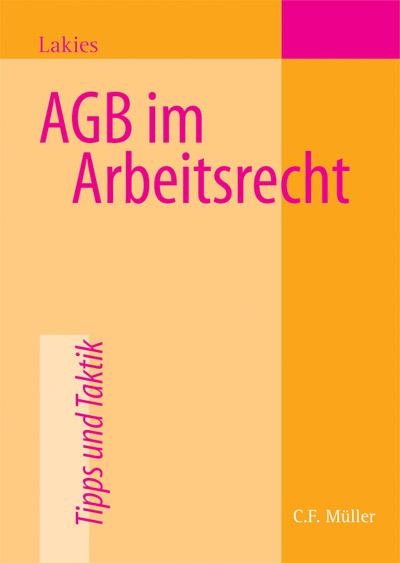 AGB im Arbeitsrecht: Kontrolle vorformulierter Arbeitsvertragsinhalte: Reichweite und Grenzen - Thomas Lakies