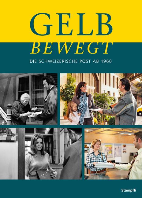 Gelb bewegt: Die Schweizerische Post ab 1960 - Walter Knobel