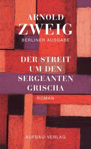 Der Streit um den Sergeanten Grischa: Roman. Berliner Ausgabe, Band I/2: Bd. I/2 - Arnold Zweig