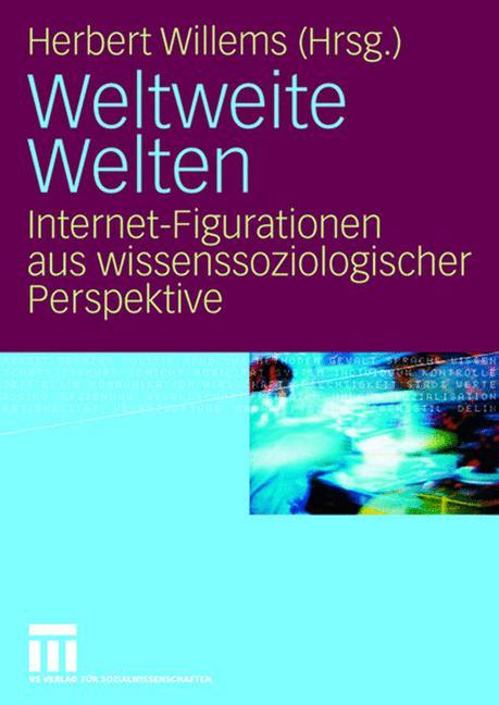 Weltweite Welten: Internet-Figurationen aus wis...