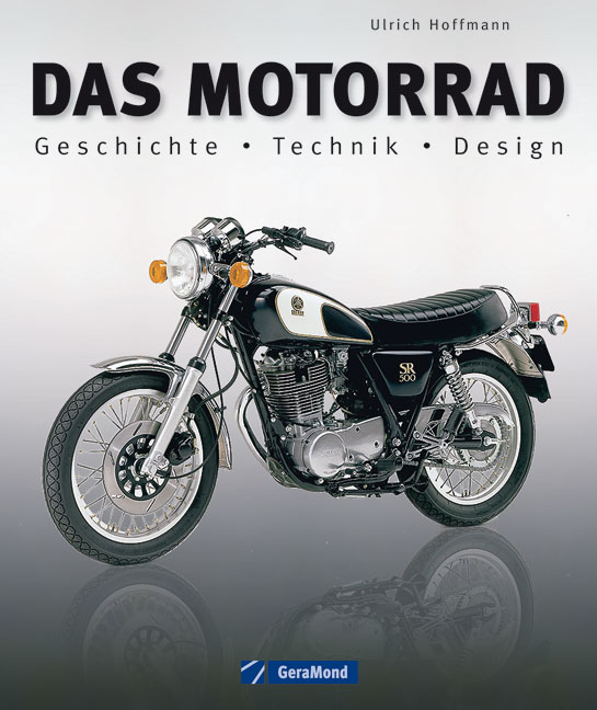 Das Motorrad: Geschichte - Technik - Design - U...