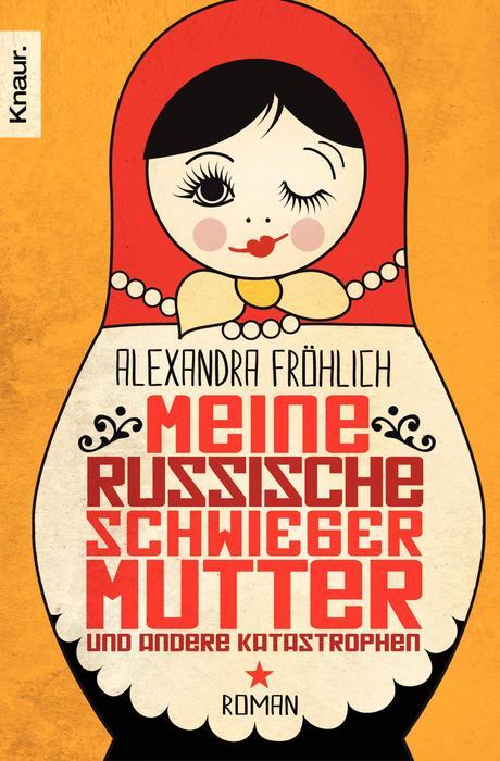 Meine russische Schwiegermutter und andere Katastrophen: Roman - Alexandra Fröhlich