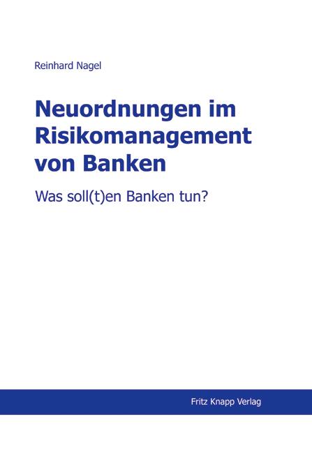 Neuordnungen im Risikomanagement von Banken: Was soll(t)en Banken tun? - Reinhard Nagel