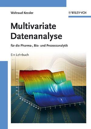 Multivariate Datenanalyse: für die Pharma-, Bio- und Prozessanalytik - Waltraud Kessler