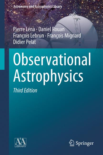 Astronomy and Astrophysics Library: Observational Astrophysics - Pierre Léna [Hardcover, 3rd Edition 2012]