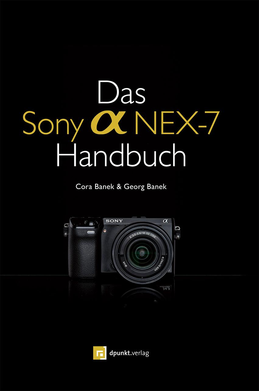 Das Sony Alpha NEX-7 Handbuch - Cora Banek