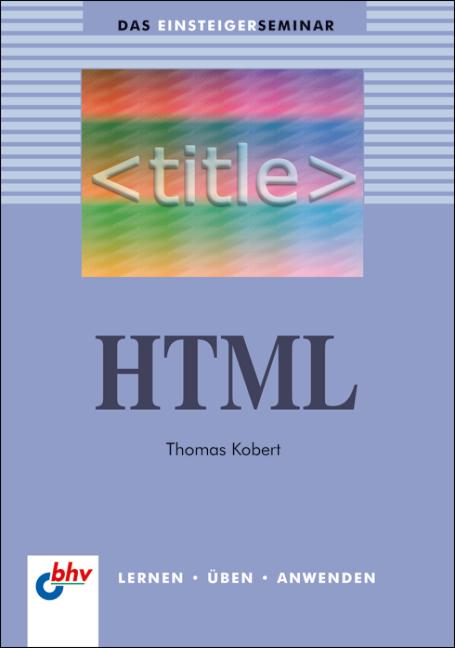 HTML (bhv Einsteigerseminar) - Kobert, Thomas