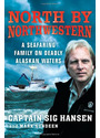 North by Northwestern: A Seafaring Family on Deadly Alaskan Waters - Captain Sig Hansen