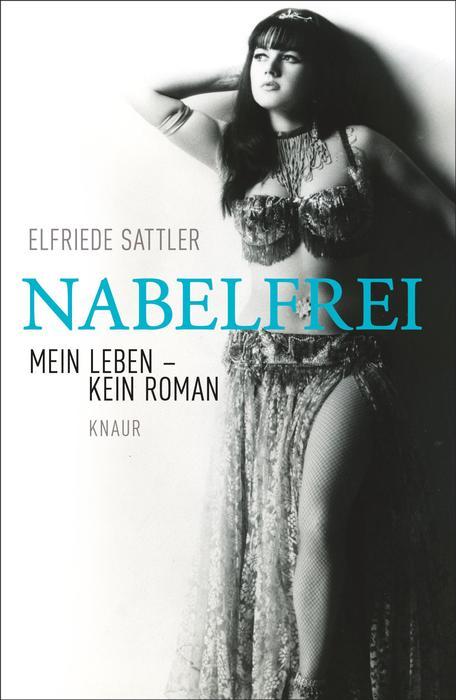 Nabelfrei: Mein Leben, kein Roman - Sattler, Elfriede