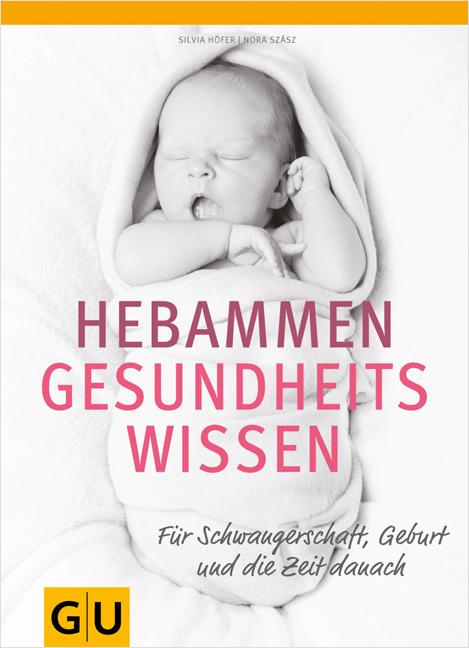 Hebammen Gesundheitswissen: Für Schwangerschaft, Geburt und die Zeit danach - Silvia Höfer/Nora Szász