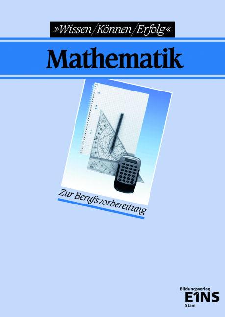 Mathematik. Wissen, Können, Erfolg: Zur Berufsv...