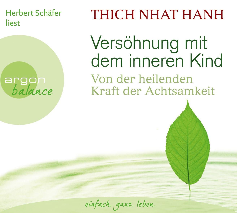 Versöhnung mit dem inneren Kind: Von der heilenden Kraft der Achtsamkeit - Thich Nhat Hanh