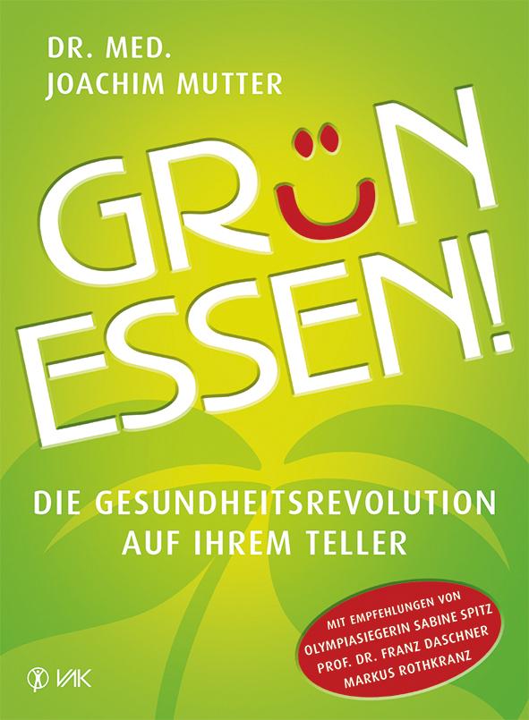 Grün essen!: Die Gesundheitsrevolution auf Ihrem Teller - Joachim Mutter