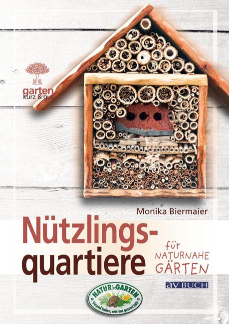 Nützlingsquartiere für naturnahe Gärten - Monik...