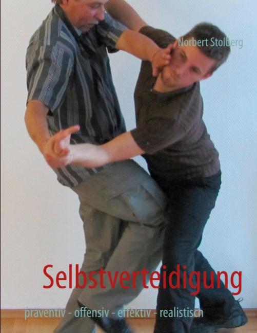 Selbstverteidigung: präventiv - offensiv - effektiv - Norbert Stolberg