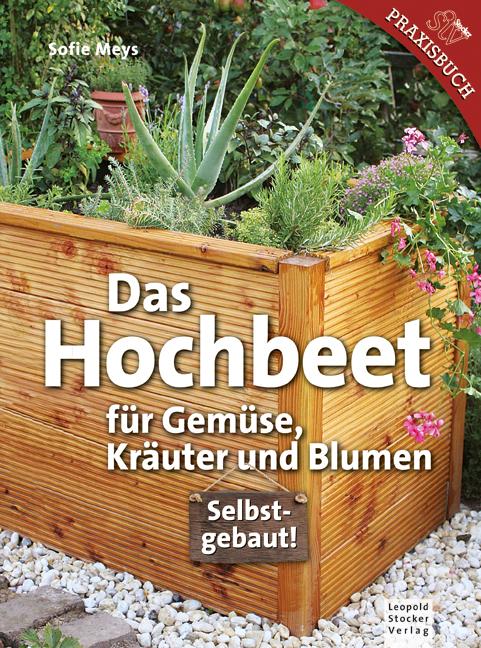 Das Hochbeet: Für Gemüse, Kräuter, Blumen - Meys, Sofie