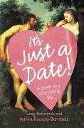 It´s Just a Date: A Guide to a Sane Dating Life...