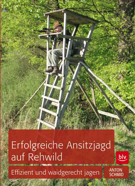 Ansitzjagd auf Rehwild: Effizient und waidgerecht jagen - Anton Schmid