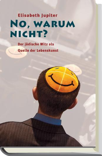 No, warum nicht?: Der jüdische Witz als Quelle ...