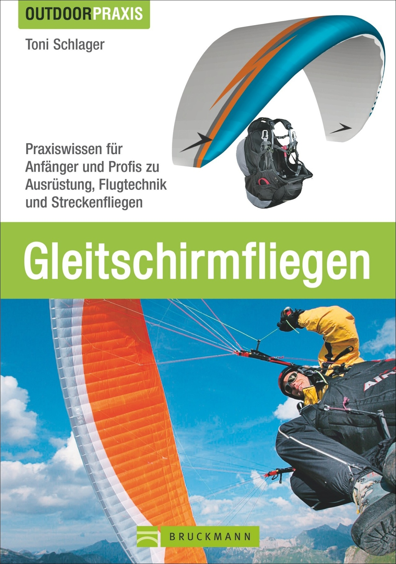 Gleitschirmfliegen: Praxiswissen für Anfänger und Profis zu Ausrüstung, Flugtechnik und Streckenfliegen - Toni Schlager