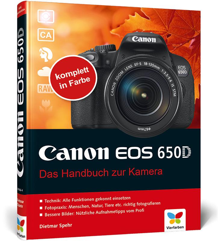Canon EOS 650D: Das Handbuch zur Kamera - Dietmar Spehr
