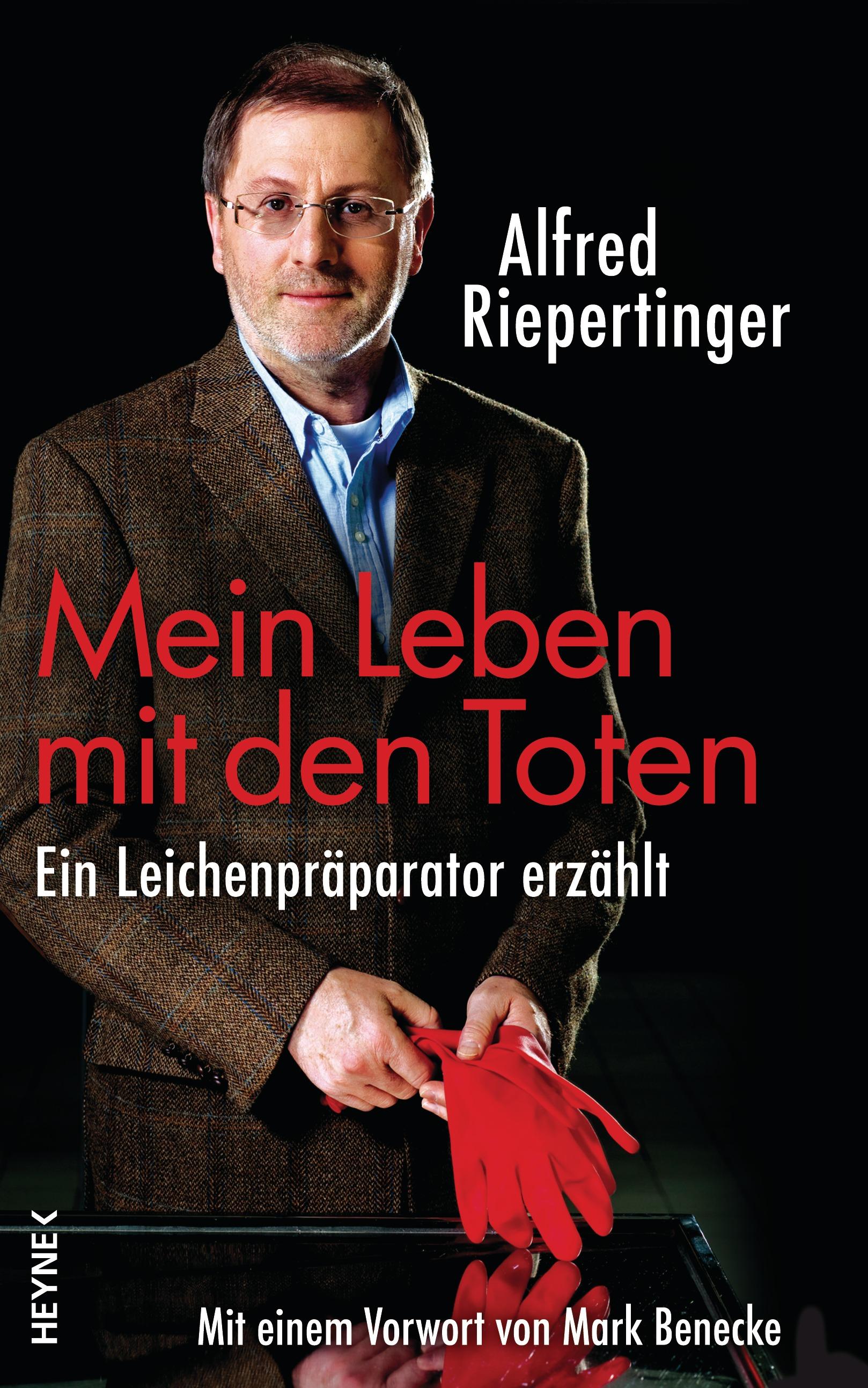 Mein Leben mit den Toten: Ein Leichenpräparator erzählt - Alfred Riepertinger